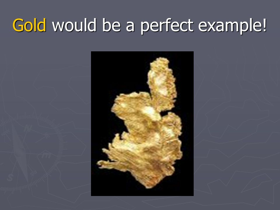 Gold would be a perfect example!