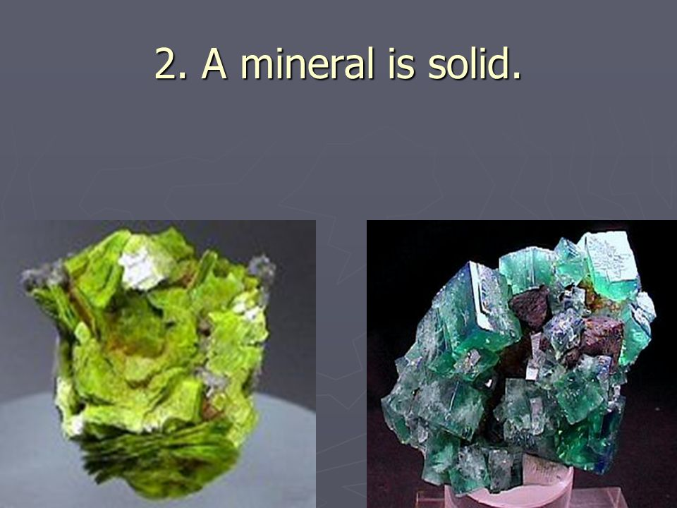 2. A mineral is solid.