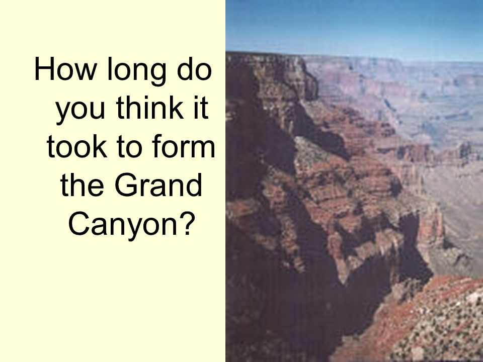 How long do you think it took to form the Grand Canyon