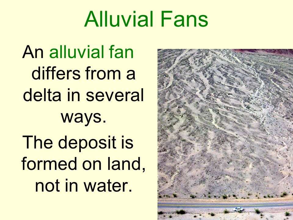 Alluvial Fans An alluvial fan differs from a delta in several ways.