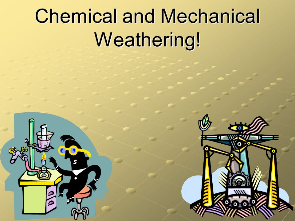 Chemical and Mechanical Weathering!