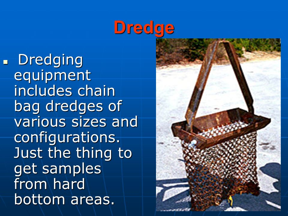 Dredge Dredging equipment includes chain bag dredges of various sizes and configurations.