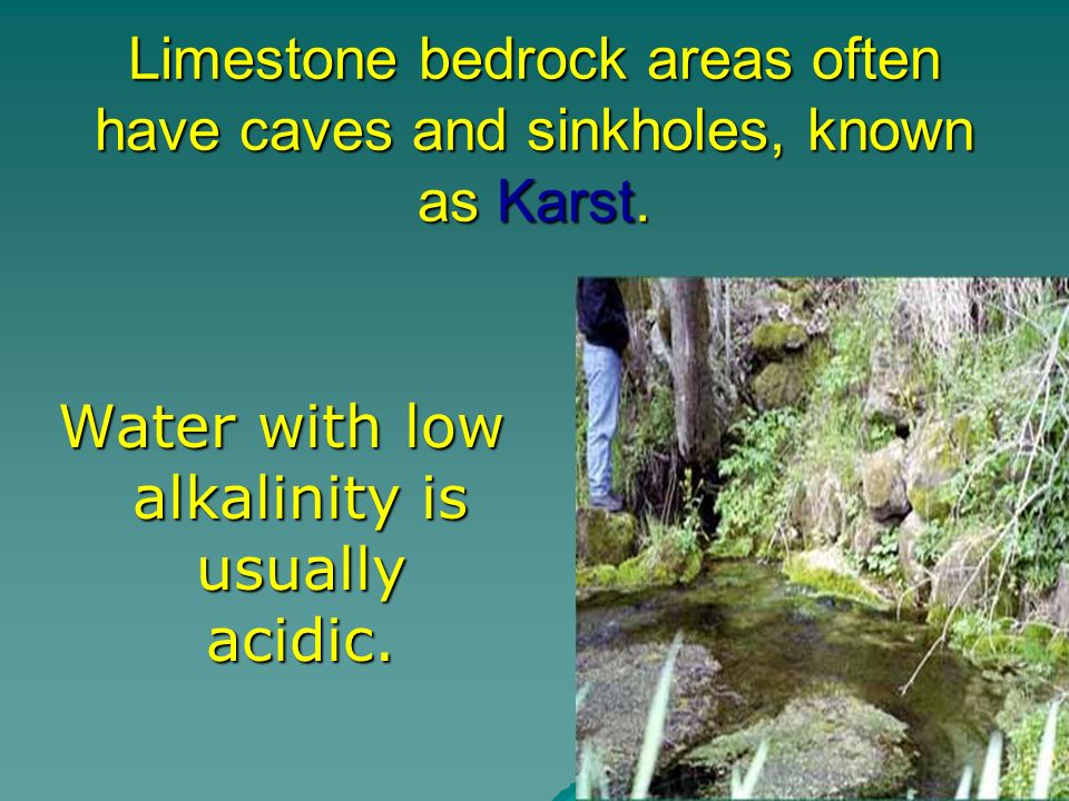 Water with low alkalinity is usually acidic.