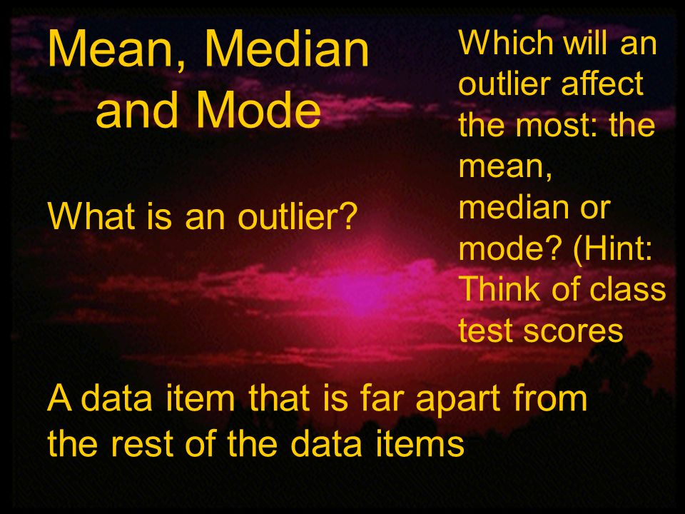 Mean, Median and Mode What is an outlier