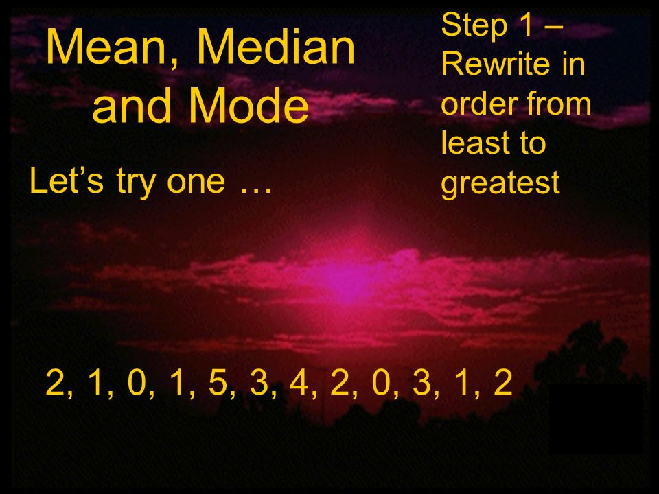 Mean, Median and Mode Let's try one …