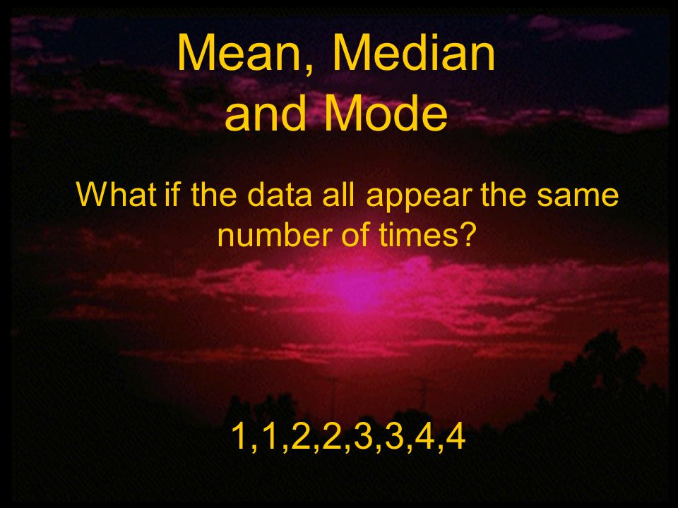 What if the data all appear the same number of times