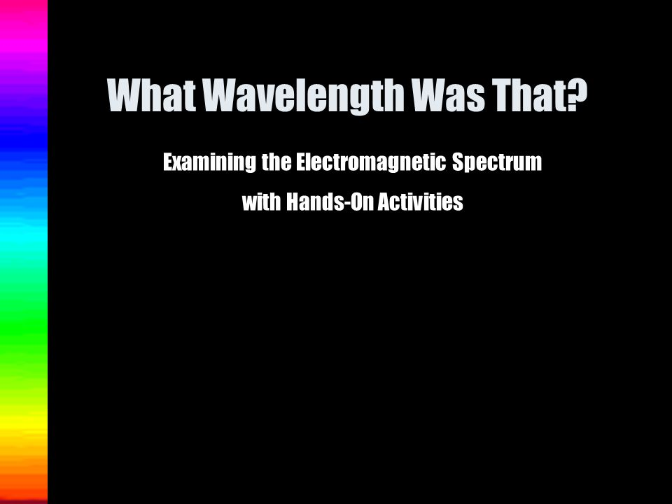 What Wavelength Was That