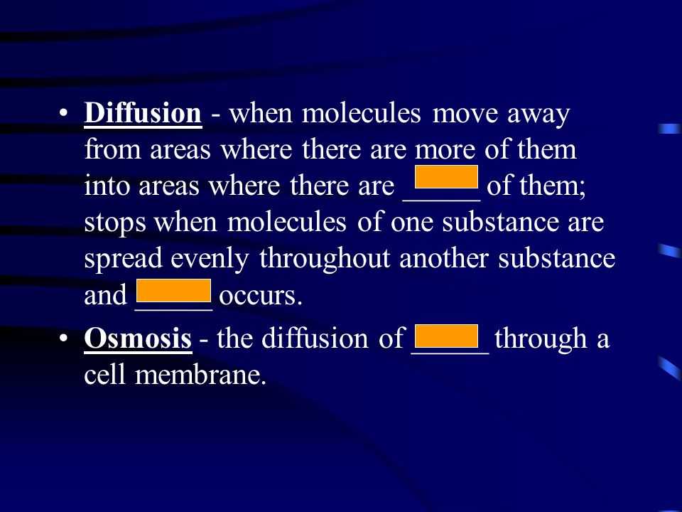 Diffusion - when molecules move away from areas where there are more of them into areas where there are _____ of them; stops when molecules of one substance are spread evenly throughout another substance and _____ occurs.