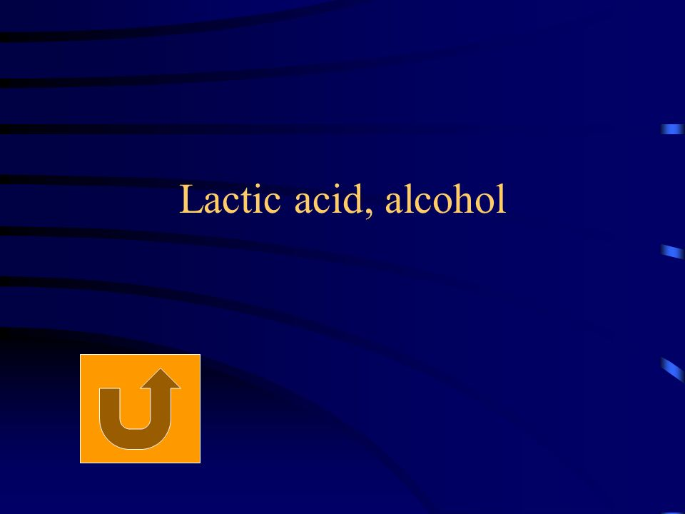 Lactic acid, alcohol