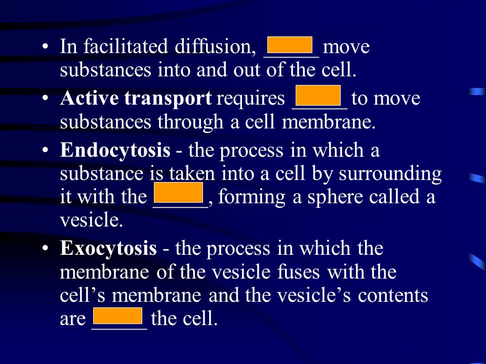 In facilitated diffusion, _____ move substances into and out of the cell.