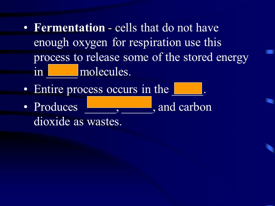 Fermentation - cells that do not have enough oxygen for respiration use this process to release some of the stored energy in _____ molecules.