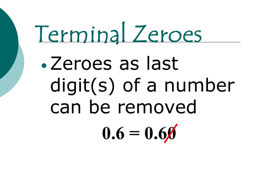 Terminal Zeroes Zeroes as last digit(s) of a number can be removed
