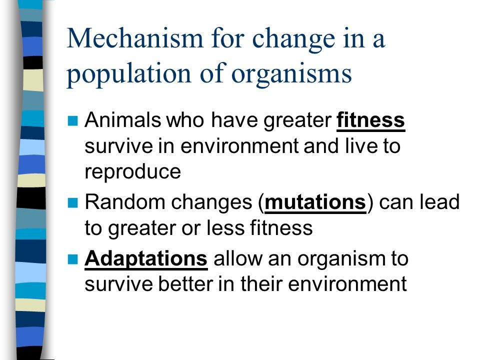 Mechanism for change in a population of organisms