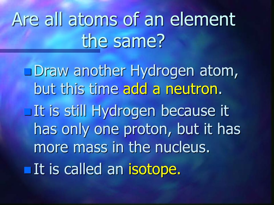 Are all atoms of an element the same