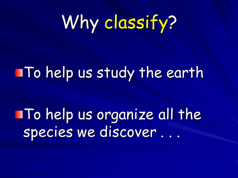 Why classify To help us study the earth