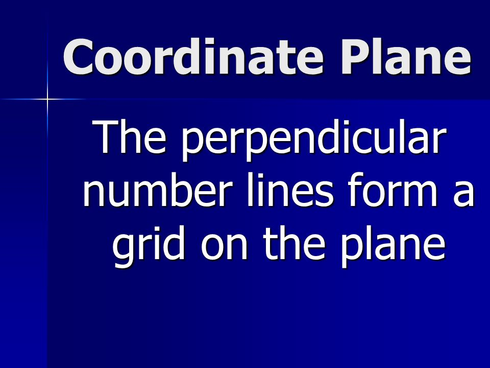 The perpendicular number lines form a grid on the plane