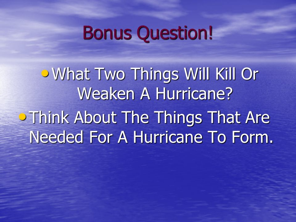 What Two Things Will Kill Or Weaken A Hurricane