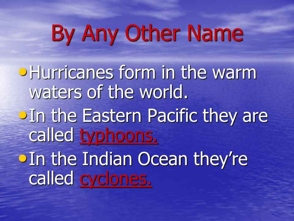 By Any Other Name Hurricanes form in the warm waters of the world.