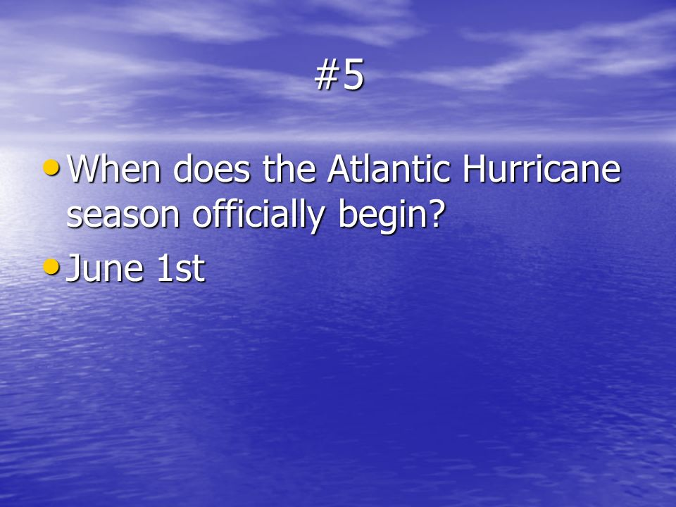 #5 When does the Atlantic Hurricane season officially begin June 1st