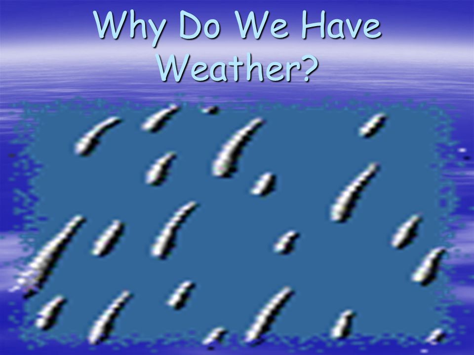 Why Do We Have Weather