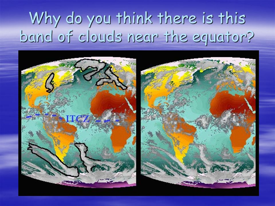Why do you think there is this band of clouds near the equator