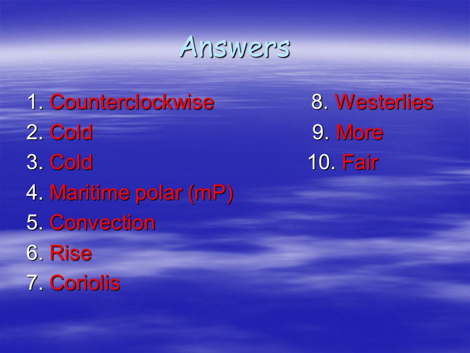 Answers 1. Counterclockwise 8. Westerlies 2. Cold 9. More