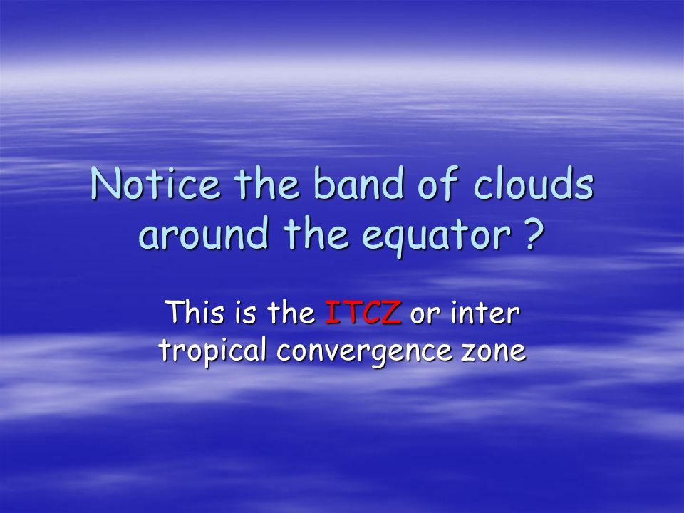 Notice the band of clouds around the equator