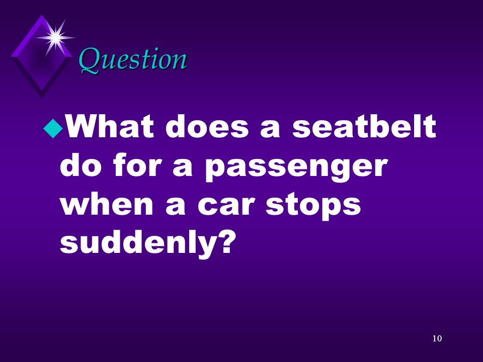 What does a seatbelt do for a passenger when a car stops suddenly