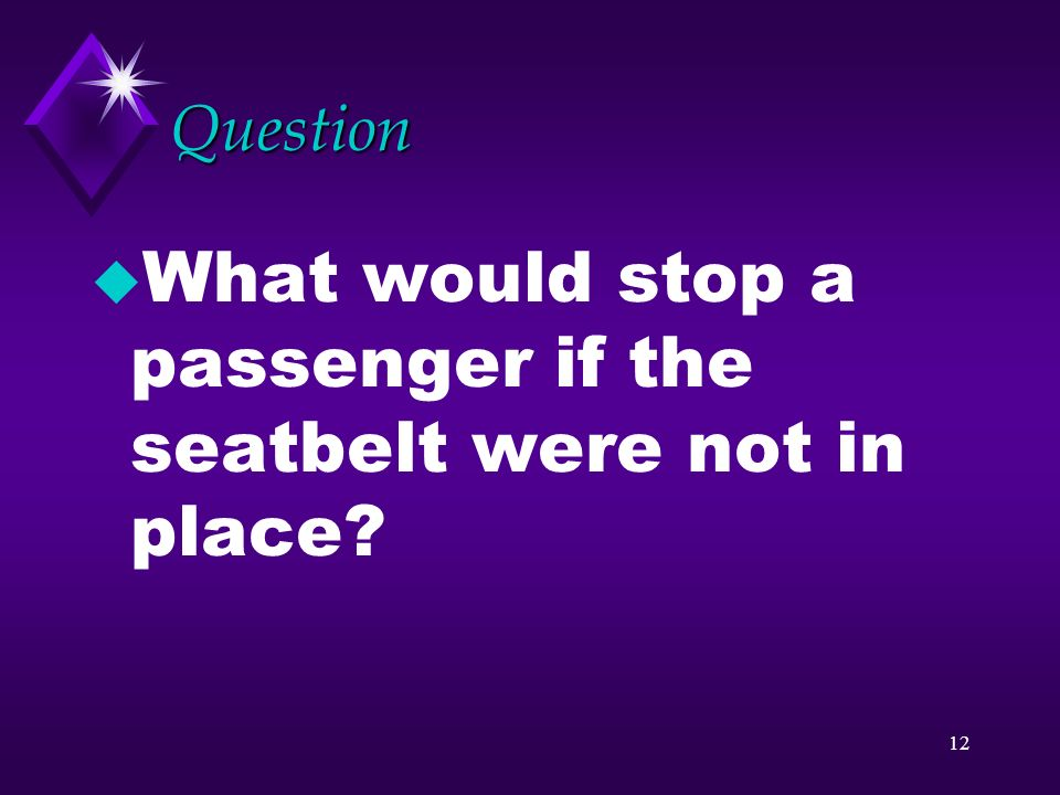 What would stop a passenger if the seatbelt were not in place