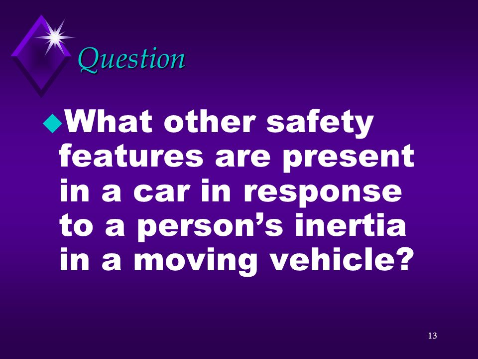 Question What other safety features are present in a car in response to a person's inertia in a moving vehicle