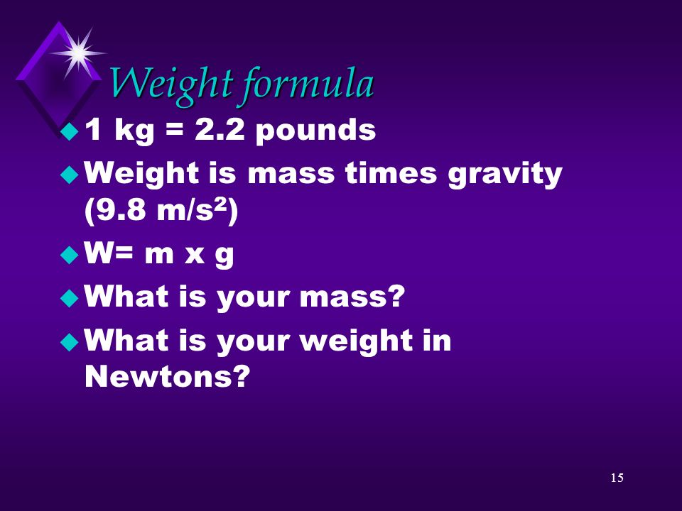 Weight formula 1 kg = 2.2 pounds