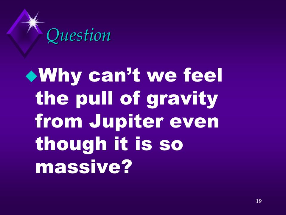 Question Why can't we feel the pull of gravity from Jupiter even though it is so massive