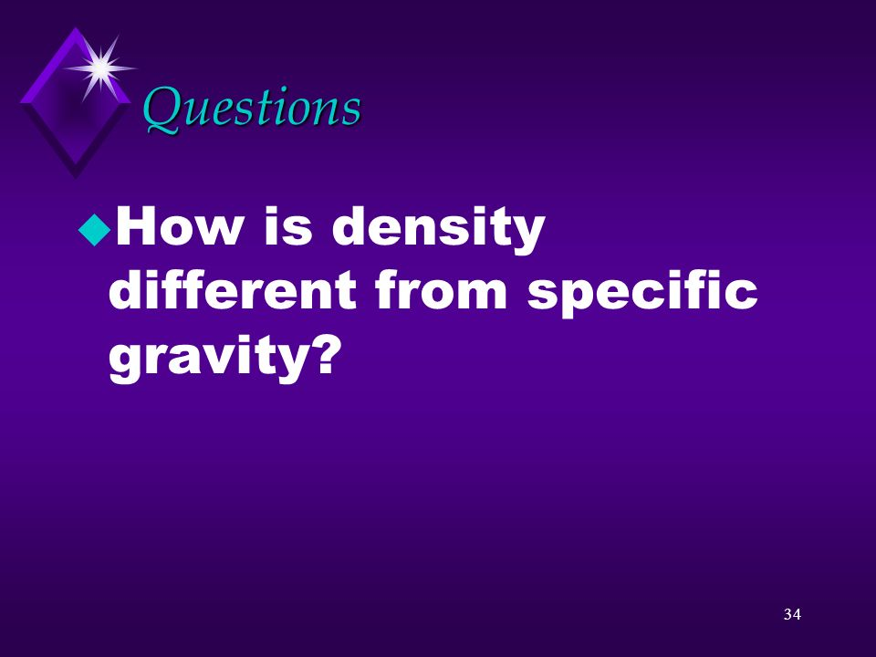 Questions How is density different from specific gravity