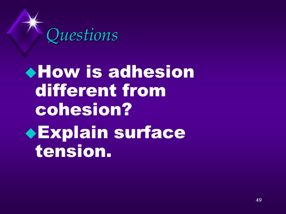 Questions How is adhesion different from cohesion Explain surface tension.