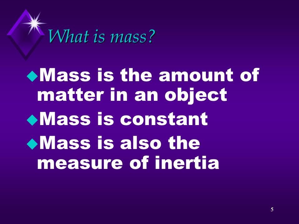 What is mass. Mass is the amount of matter in an object.