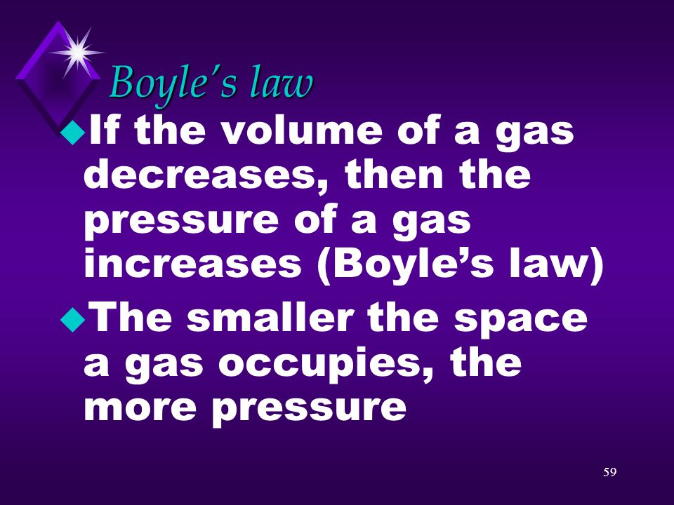 Boyle's law If the volume of a gas decreases, then the pressure of a gas increases (Boyle's law)
