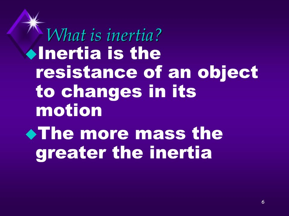 What is inertia. Inertia is the resistance of an object to changes in its motion.