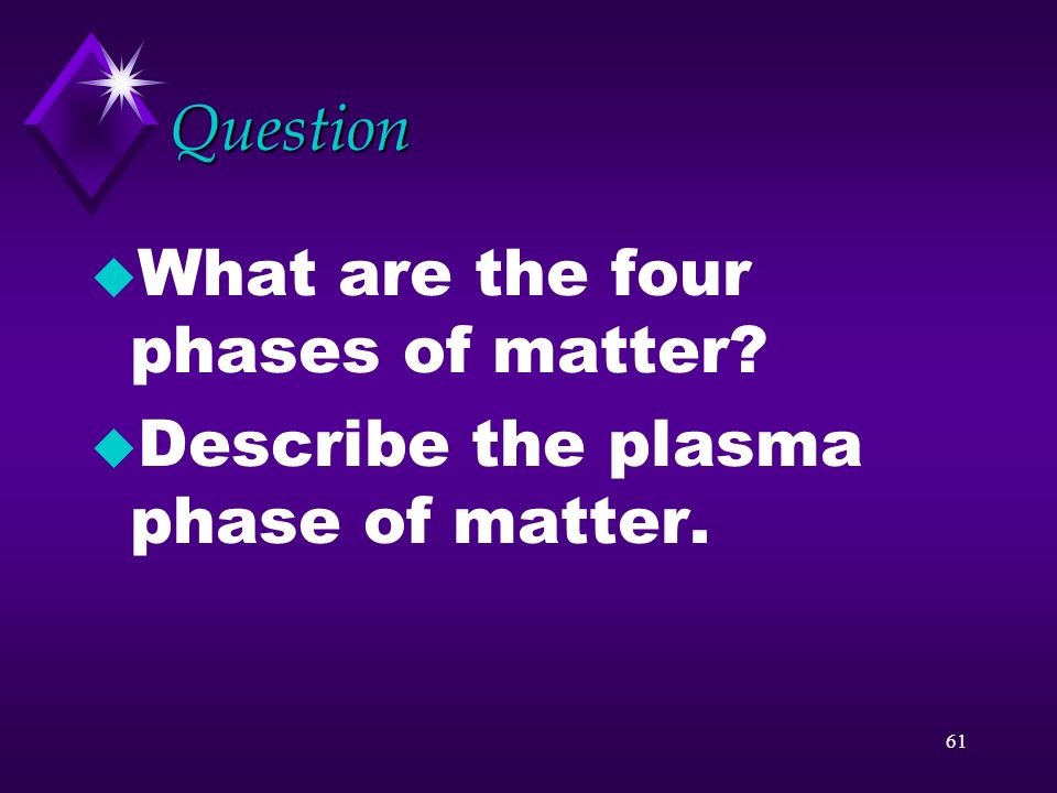 Question What are the four phases of matter Describe the plasma phase of matter.