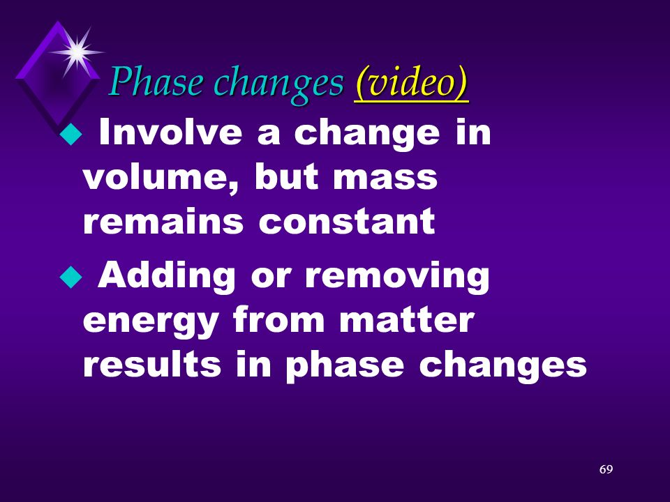 Phase changes (video) Involve a change in volume, but mass remains constant.