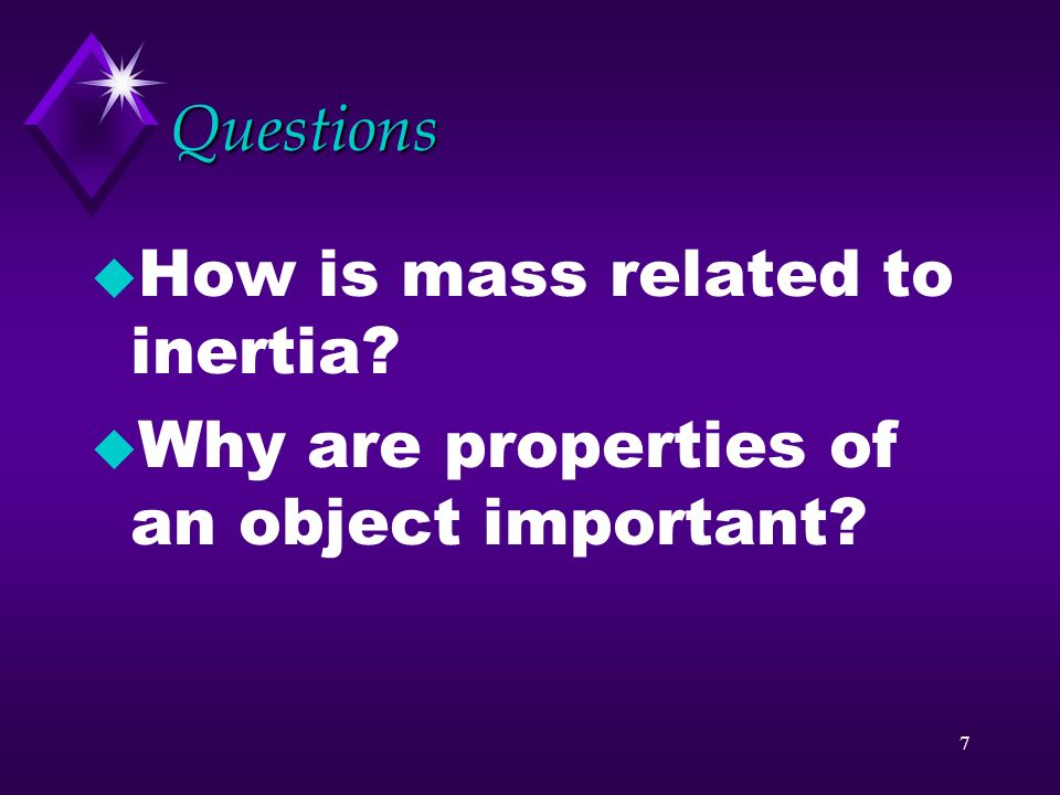 Questions How is mass related to inertia Why are properties of an object important
