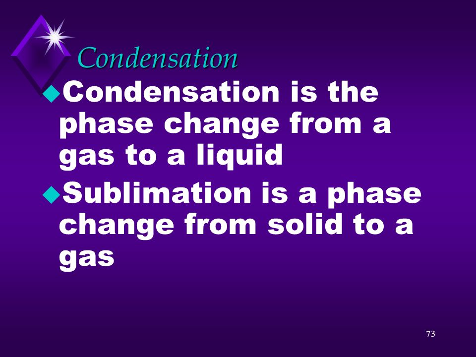 Condensation Condensation is the phase change from a gas to a liquid.