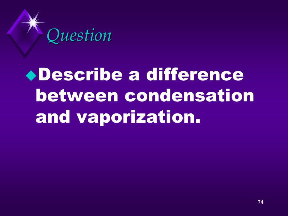 Question Describe a difference between condensation and vaporization.