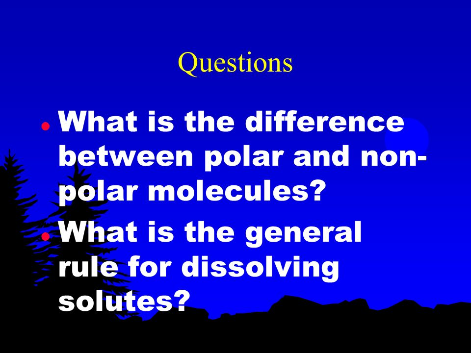 Questions What is the difference between polar and non-polar molecules.