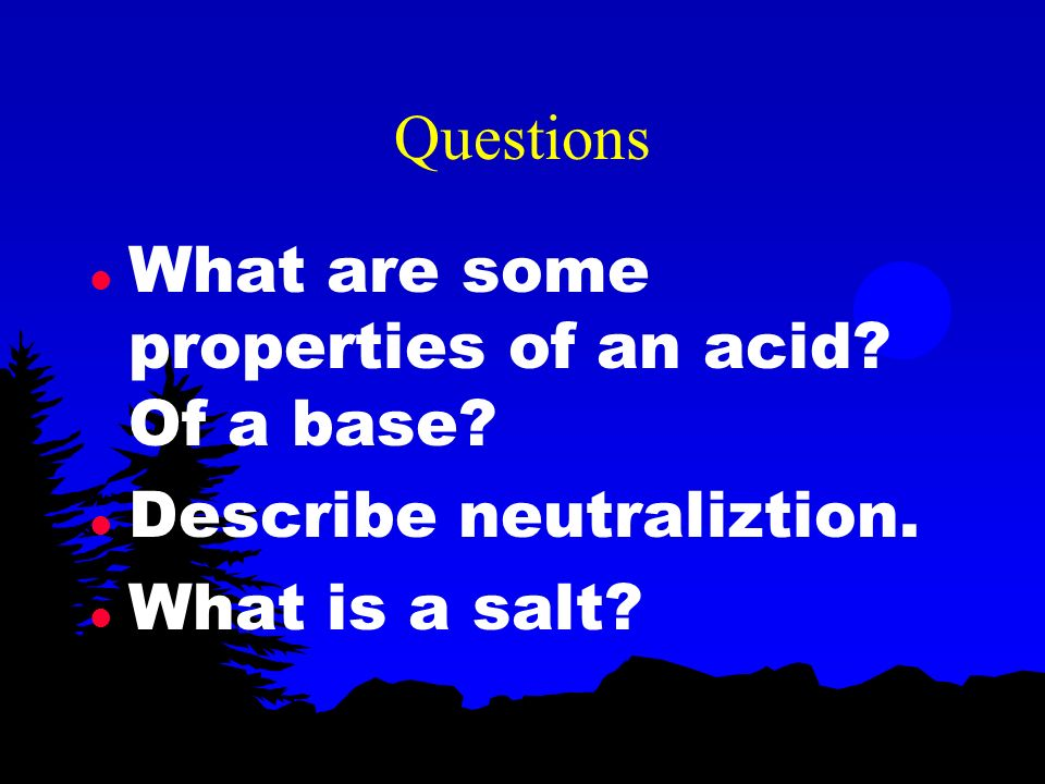 Questions What are some properties of an acid Of a base Describe neutraliztion. What is a salt