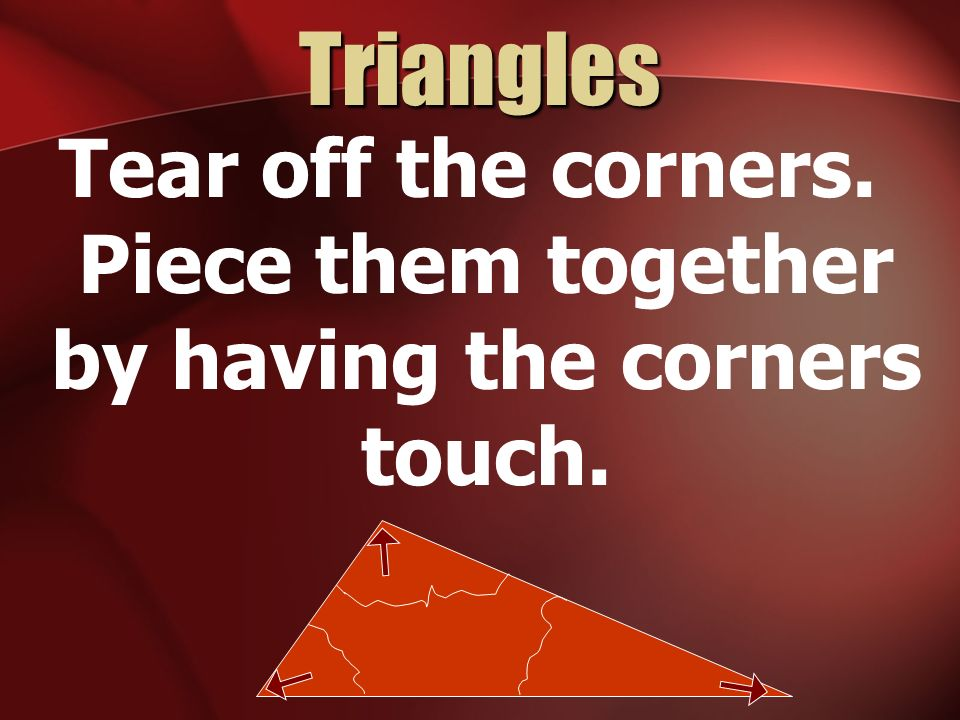 Tear off the corners. Piece them together by having the corners touch.