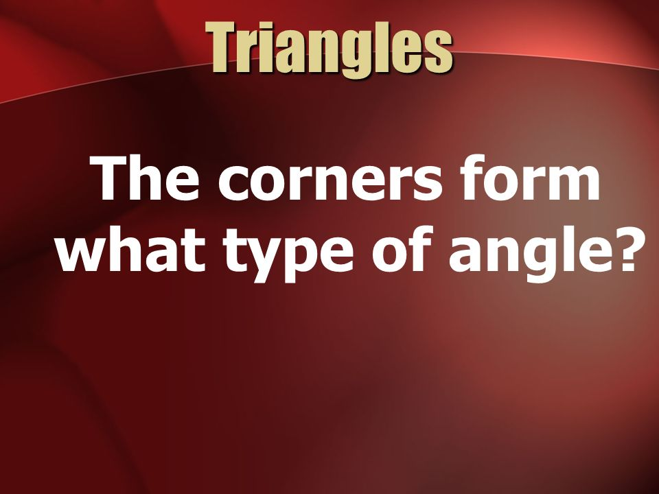 The corners form what type of angle