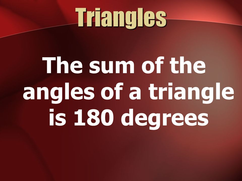 The sum of the angles of a triangle is 180 degrees
