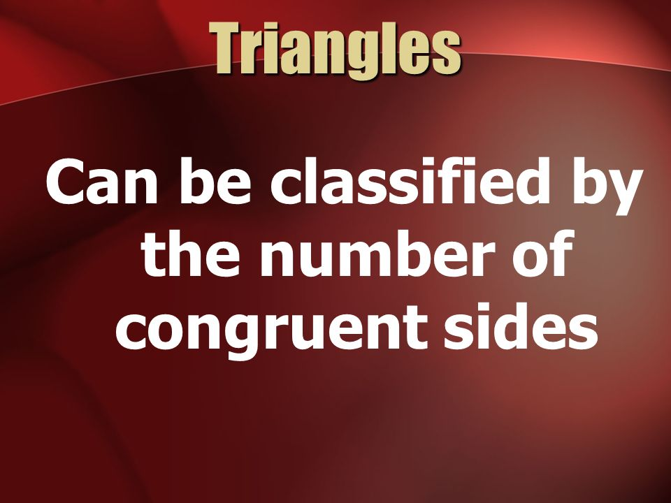 Can be classified by the number of congruent sides