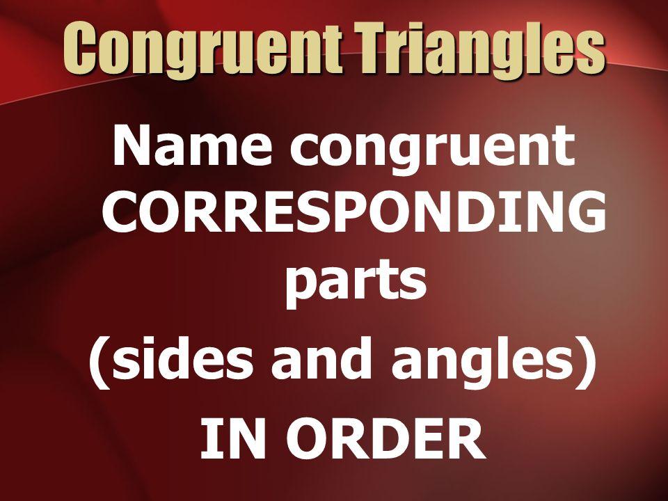 Name congruent CORRESPONDING parts