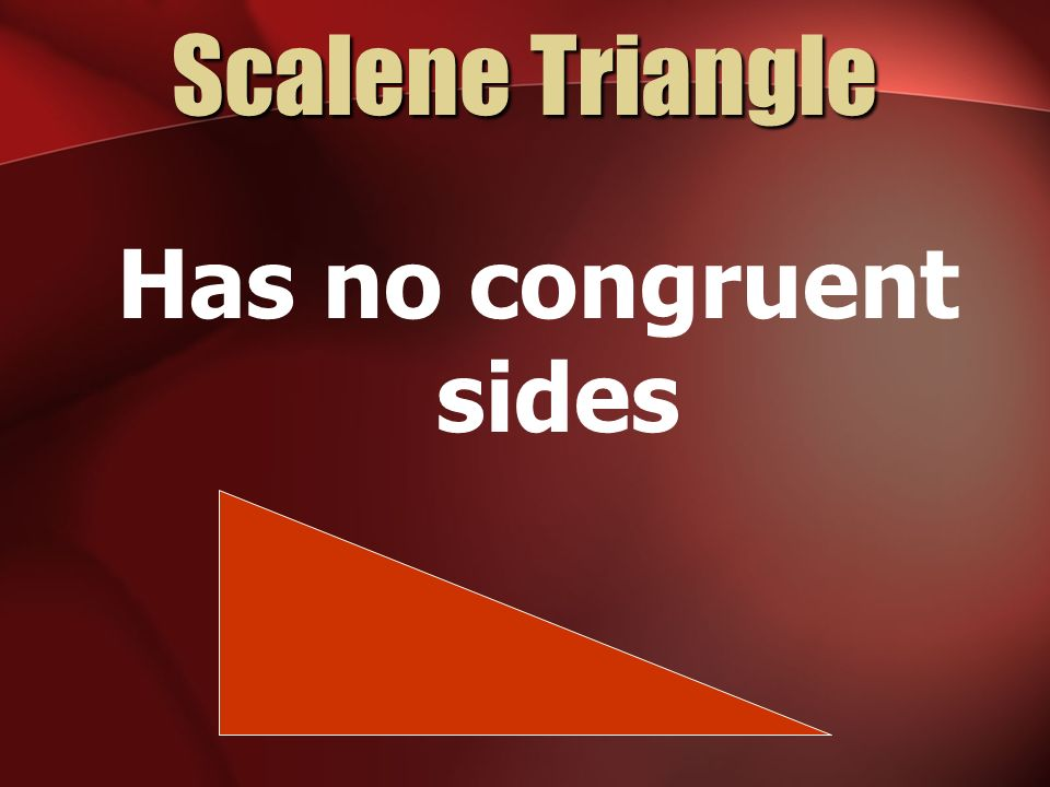 Scalene Triangle Has no congruent sides